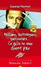 Médiums, astrologues, guérisseurs... Ce qu'ils ne vous disent pas