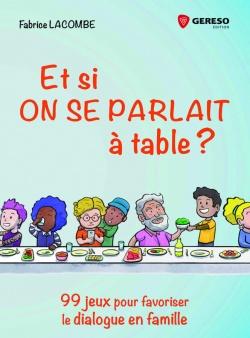 Et si on se parlait à table? 99 jeux pour favoriser le dialogue en famille