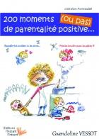 200 moments de parentalité positive (ou pas)