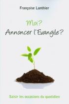 Moi? Annoncer l'Evangile?