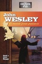 Les héros de la foi: John Wesley, le monde pour paroisse