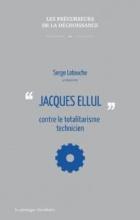 Jacques Ellul: contre le totalitarisme technicien